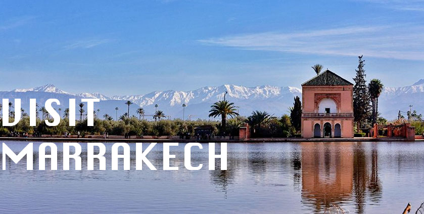 Visiting Marrakech: One Of The Top Touristic Destinations.